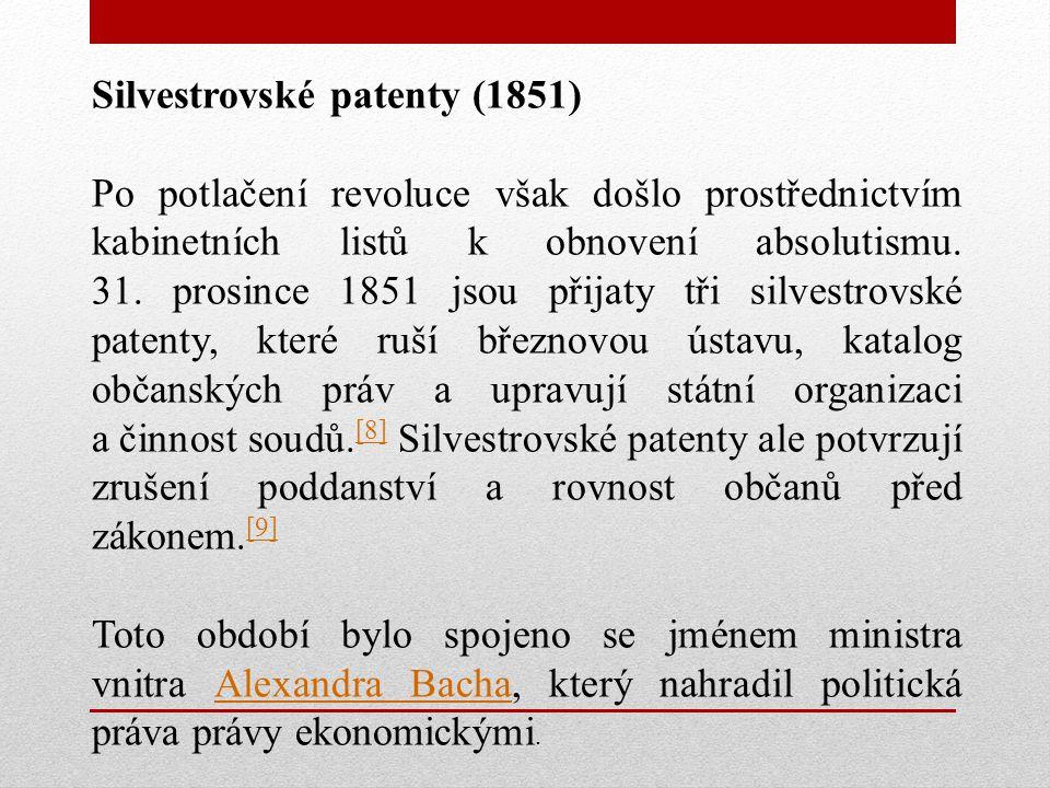 Silvestrovské patenty (1851) Po potlačení revoluce však došlo prostřednictvím kabinetních listů k obnovení absolutismu.