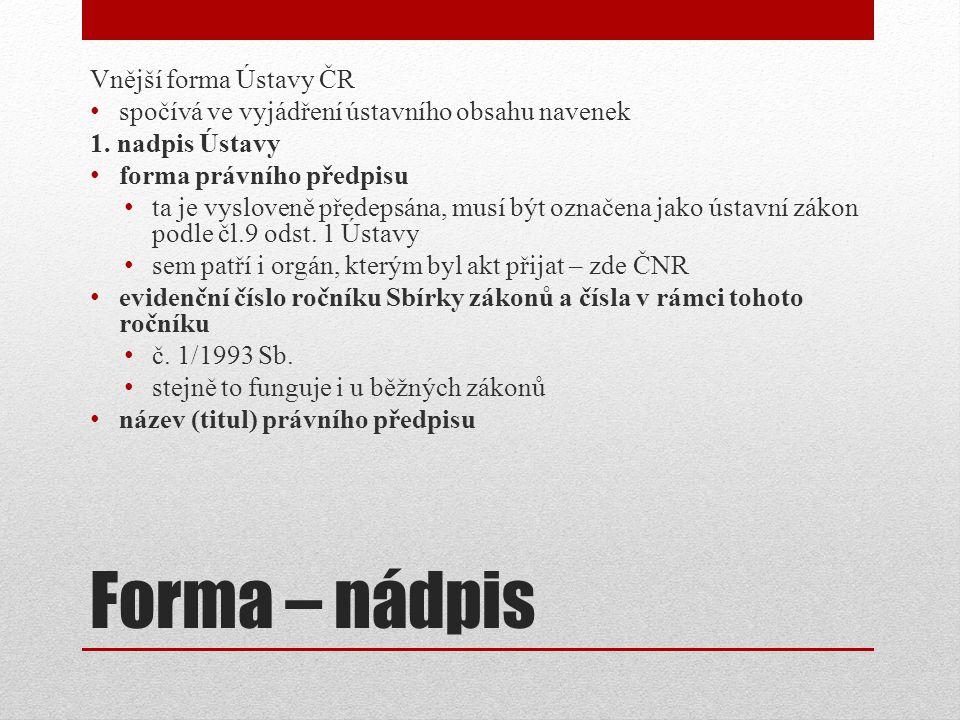 Forma – nádpis Vnější forma Ústavy ČR spočívá ve vyjádření ústavního obsahu navenek 1.