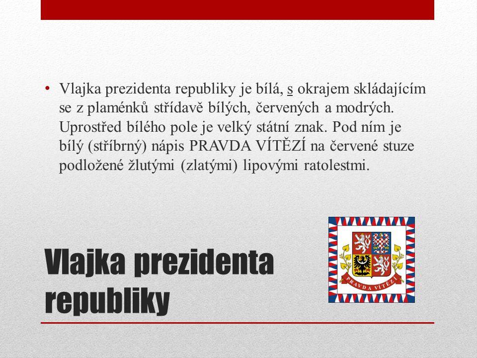 Vlajka prezidenta republiky Vlajka prezidenta republiky je bílá, s okrajem skládajícím se z plaménků střídavě bílých, červených a modrých.
