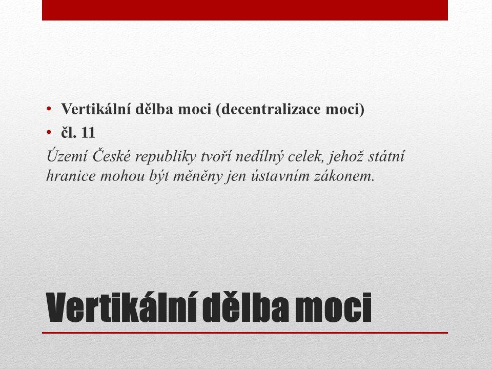 Vertikální dělba moci Vertikální dělba moci (decentralizace moci) čl.