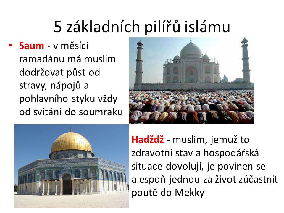 5 základních pilířů islámu Saum - v měsíci ramadánu má muslim dodržovat půst od stravy, nápojů a pohlavního styku vždy od svítání do soumraku Hadždž -