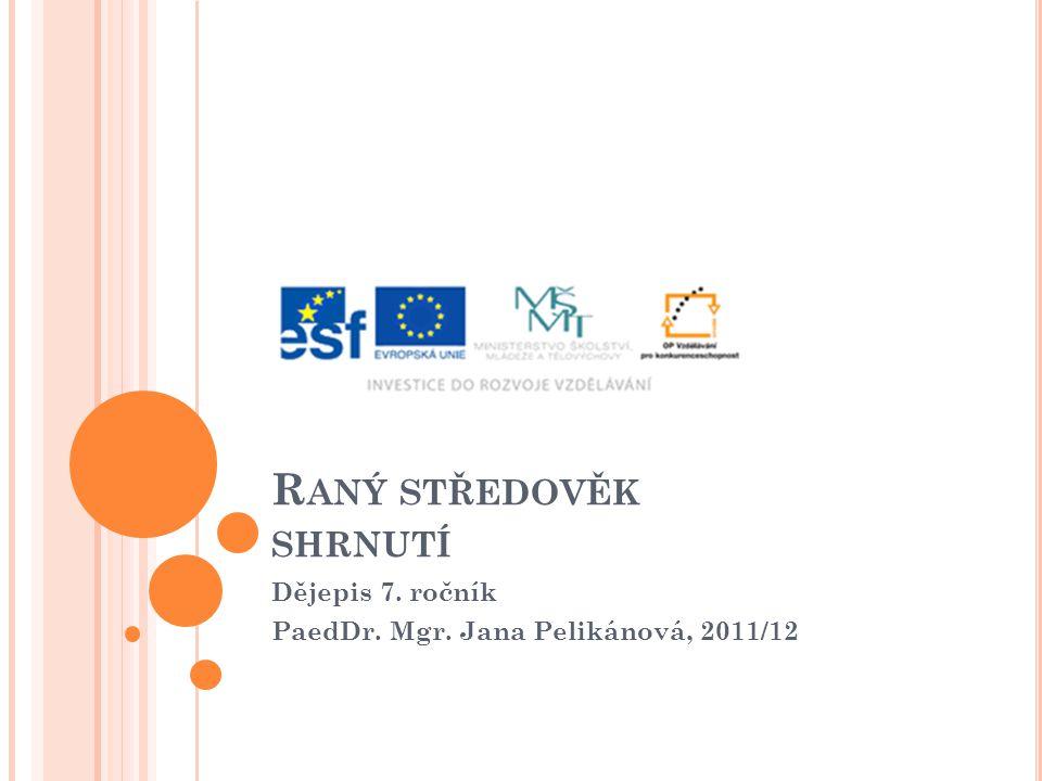 R ANÝ STŘEDOVĚK SHRNUTÍ Dějepis 7. ročník PaedDr. Mgr. Jana Pelikánová, 2011/12