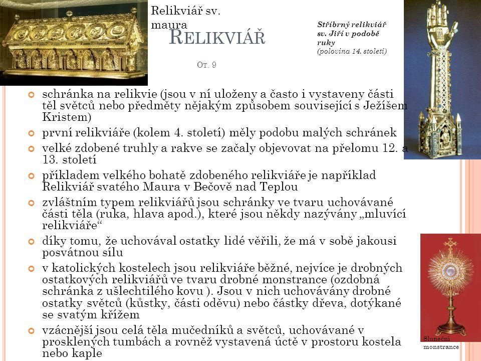 R ELIKVIÁŘ O T. 9 schránka na relikvie (jsou v ní uloženy a často i vystaveny části těl světců nebo předměty nějakým způsobem související s Ježíšem Kr