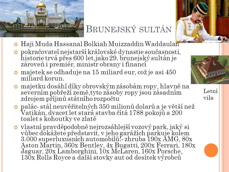 B RUNEJSKÝ SULTÁN Haji Muda Hassanal Bolkiah Muizzaddin Waddaulah pokračovatel nejstarší královské dynastie současnosti, historie trvá přes 600 let,ja