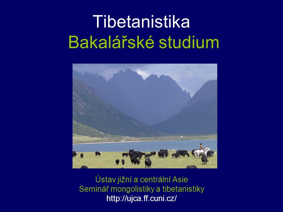 Tibetanistika Bakalářské studium Ústav jižní a centrální Asie Seminář mongolistiky a tibetanistiky http://ujca.ff.cuni.cz/