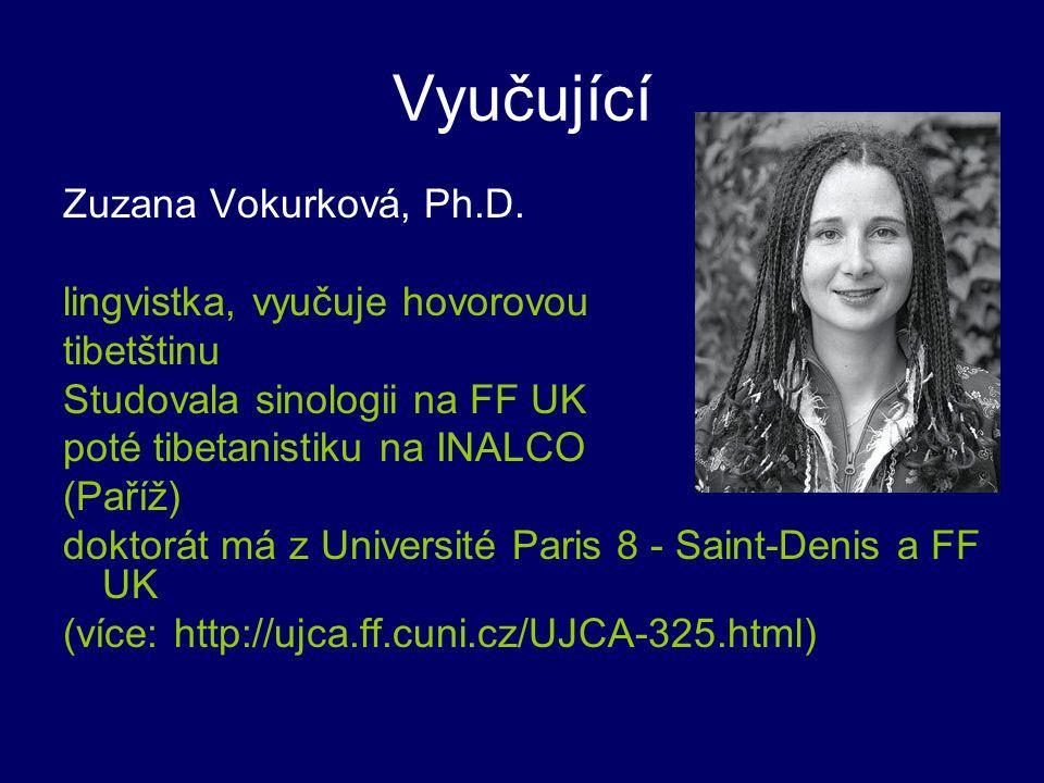 Vyučující Zuzana Vokurková, Ph.D. lingvistka, vyučuje hovorovou tibetštinu Studovala sinologii na FF UK poté tibetanistiku na INALCO (Paříž) doktorát