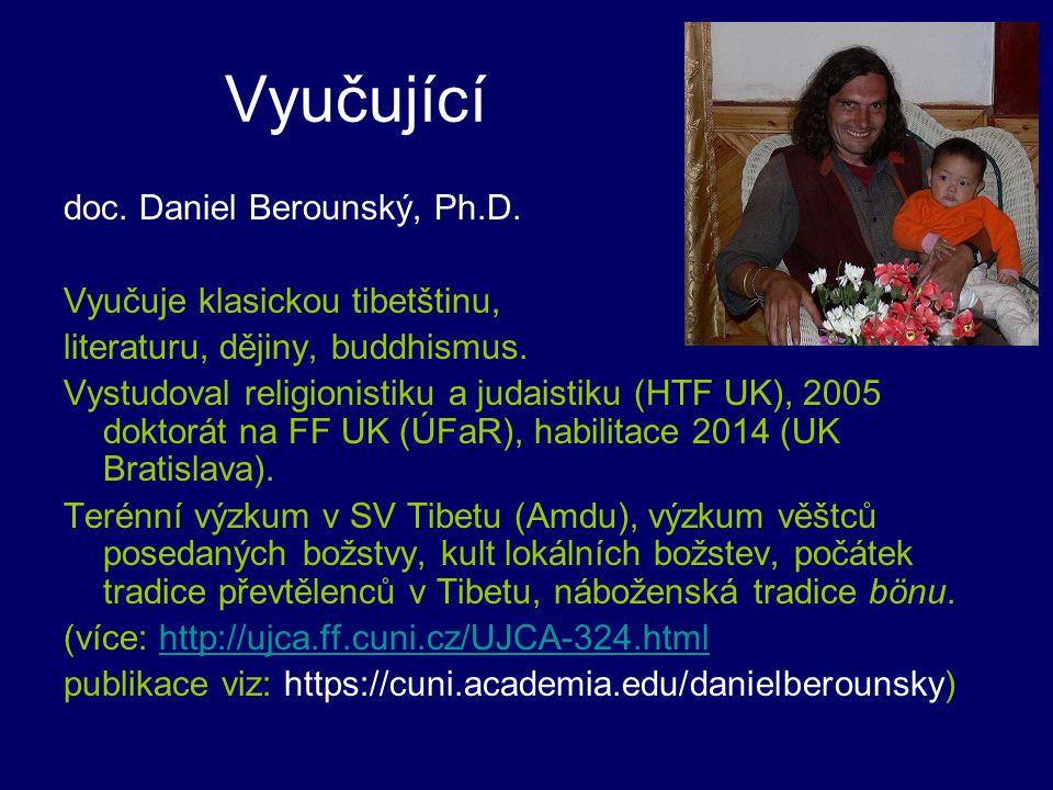 Vyučující doc. Daniel Berounský, Ph.D. Vyučuje klasickou tibetštinu, literaturu, dějiny, buddhismus. Vystudoval religionistiku a judaistiku (HTF UK),