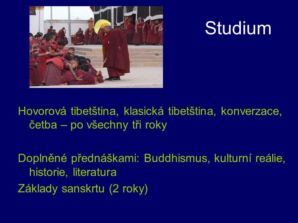 Studium Hovorová tibetština, klasická tibetština, konverzace, četba – po všechny tři roky Doplněné přednáškami: Buddhismus, kulturní reálie, historie,