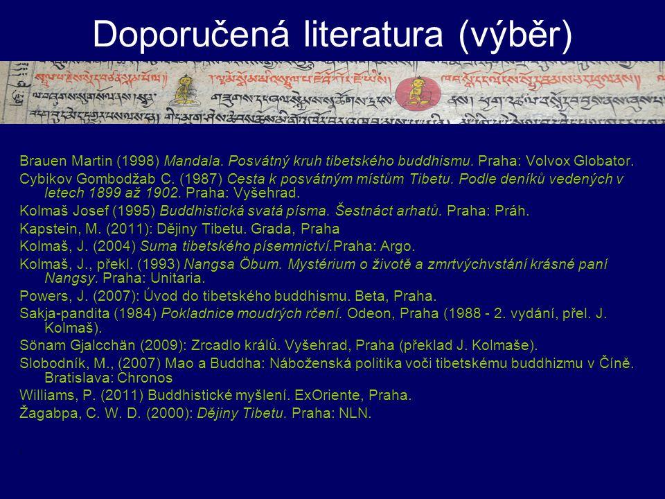 Doporučená literatura (výběr) Brauen Martin (1998) Mandala. Posvátný kruh tibetského buddhismu. Praha: Volvox Globator. Cybikov Gombodžab C. (1987) Ce