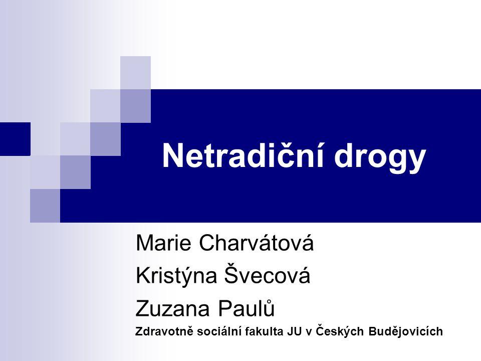 Netradiční drogy Marie Charvátová Kristýna Švecová Zuzana Paulů Zdravotně sociální fakulta JU v Českých Budějovicích