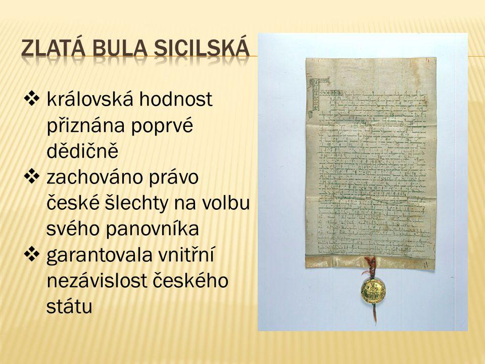  královská hodnost přiznána poprvé dědičně  zachováno právo české šlechty na volbu svého panovníka  garantovala vnitřní nezávislost českého státu