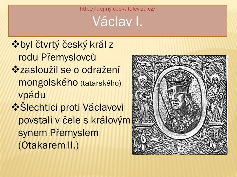 http://dejiny.ceskatelevize.cz/ Václav I.