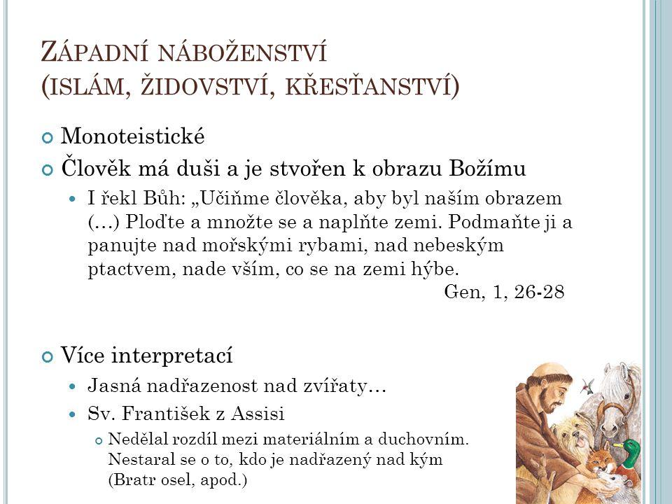 """Z ÁPADNÍ NÁBOŽENSTVÍ ( ISLÁM, ŽIDOVSTVÍ, KŘESŤANSTVÍ ) Monoteistické Člověk má duši a je stvořen k obrazu Božímu I řekl Bůh: """"Učiňme člověka, aby byl"""