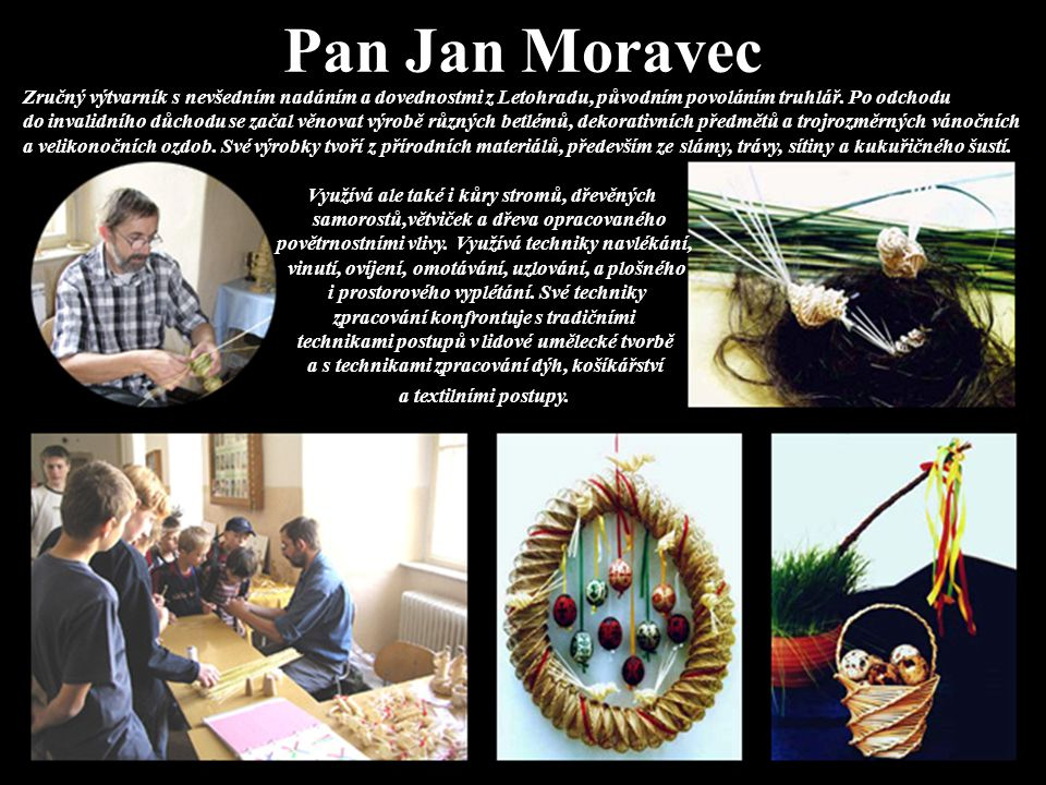 Pan Jan Moravec Zručný výtvarník s nevšedním nadáním a dovednostmi z Letohradu, původním povoláním truhlář.
