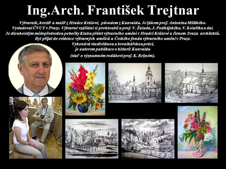 Ing.Arch. František Trejtnar Výtvarník, kreslíř a malíř z Hradce Králové, původem z Kunvaldu. Je žákem prof. Antonína Militkého. Vystudoval ČVUT v Pra