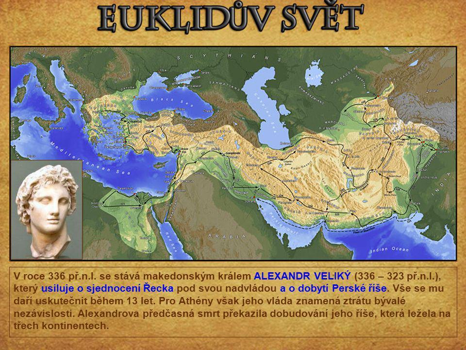 V roce 336 př.n.l. se stává makedonským králem ALEXANDR VELIKÝ (336 – 323 př.n.l.), který usiluje o sjednocení Řecka pod svou nadvládou a o dobytí Per
