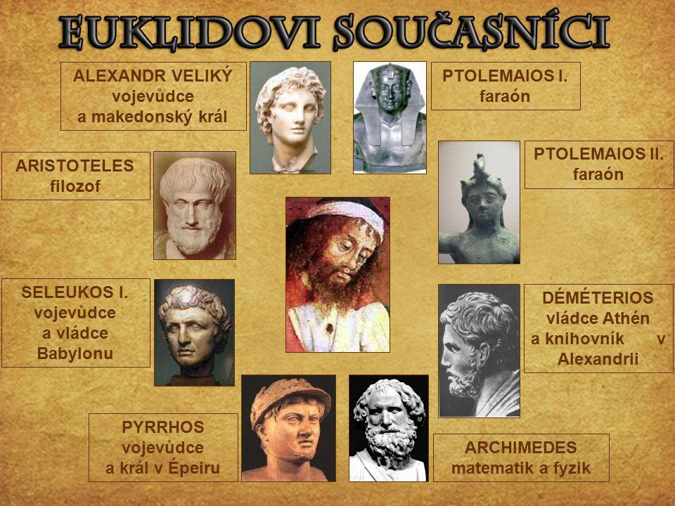 PTOLEMAIOS I. faraón PTOLEMAIOS II. faraón DÉMÉTERIOS vládce Athén a knihovník v Alexandrii ALEXANDR VELIKÝ vojevůdce a makedonský král ARISTOTELES fi