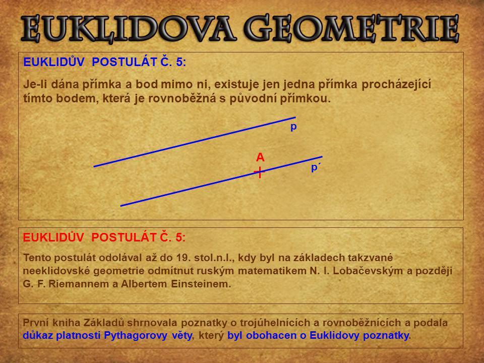 EUKLIDŮV POSTULÁT Č. 5: Je-li dána přímka a bod mimo ni, existuje jen jedna přímka procházející tímto bodem, která je rovnoběžná s původní přímkou. p