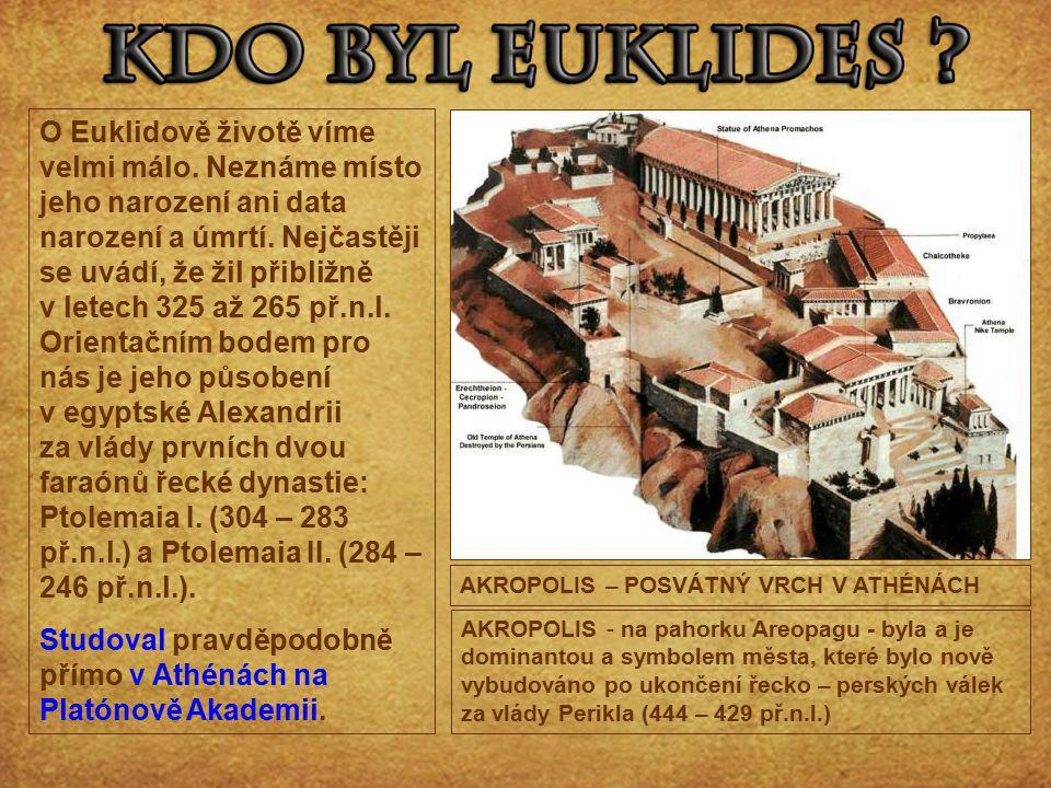 Euklides jako student jistě mnohokrát procházel Propylájemi až k hlavnímu chrámu Parthenónu, který byl zasvěcen Athéně, aby se zde zúčastnil náboženských slavností nebo jen obdivoval dokonalost Feidiova díla.