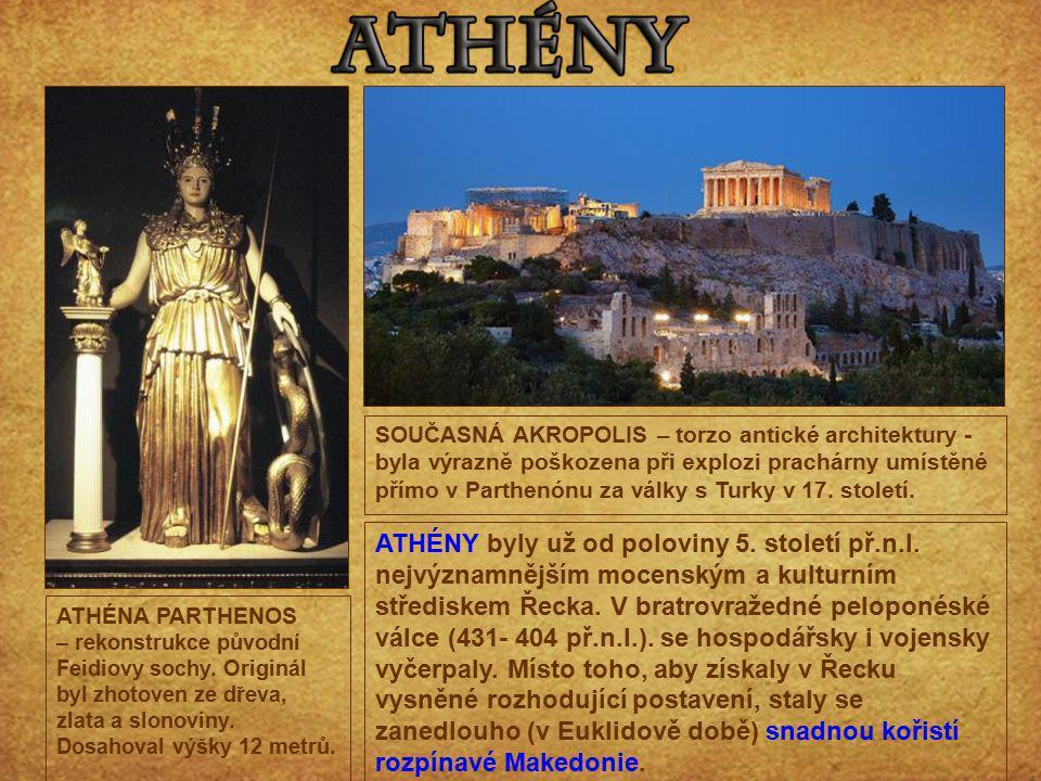 ATHÉNY byly už od poloviny 5. století př.n.l. nejvýznamnějším mocenským a kulturním střediskem Řecka. V bratrovražedné peloponéské válce (431- 404 př.