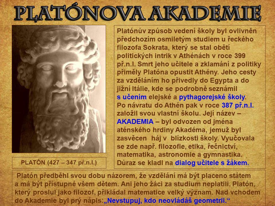 Platón předběhl svou dobu názorem, že vzdělání má být placeno státem a má být přístupné všem dětem. Ani jeho žáci za studium neplatili. Platón, který