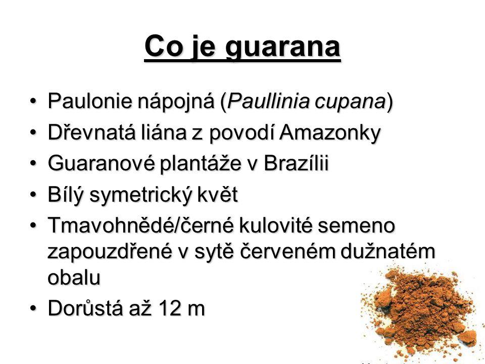 Co je guarana Paulonie nápojná (Paullinia cupana)Paulonie nápojná (Paullinia cupana) Dřevnatá liána z povodí AmazonkyDřevnatá liána z povodí Amazonky Guaranové plantáže v BrazíliiGuaranové plantáže v Brazílii Bílý symetrický květBílý symetrický květ Tmavohnědé/černé kulovité semeno zapouzdřené v sytě červeném dužnatém obaluTmavohnědé/černé kulovité semeno zapouzdřené v sytě červeném dužnatém obalu Dorůstá až 12 mDorůstá až 12 m