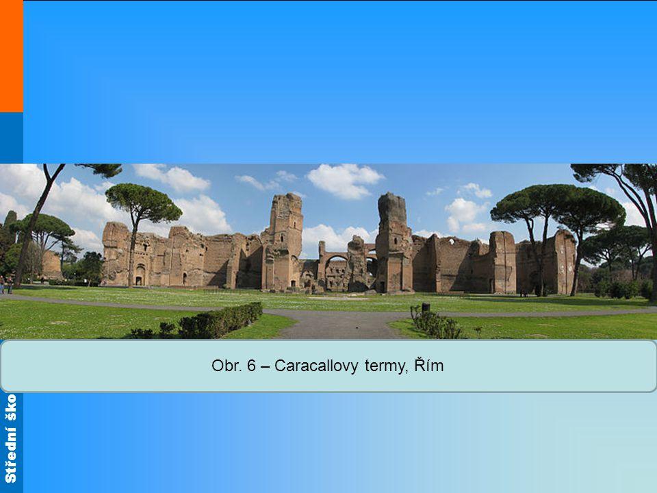 Střední škola Oselce Obr. 6 – Caracallovy termy, Řím
