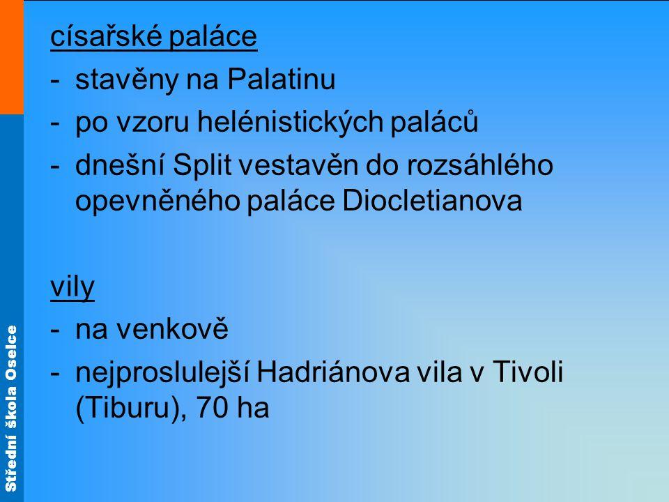 Střední škola Oselce císařské paláce -stavěny na Palatinu -po vzoru helénistických paláců -dnešní Split vestavěn do rozsáhlého opevněného paláce Diocl