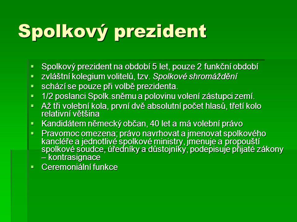 Spolkový prezident  Spolkový prezident na období 5 let, pouze 2 funkční období  zvláštní kolegium volitelů, tzv. Spolkové shromáždění  schází se po