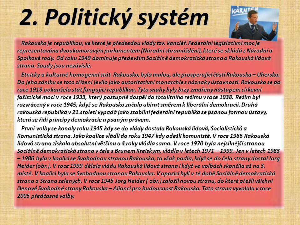 2. Politický systém Rakousko je republikou, ve které je předsedou vlády tzv. kancléř. Federální legislativní moc je reprezentována dvoukomorovým parla