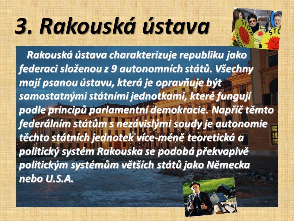 3. Rakouská ústava Rakouská ústava charakterizuje republiku jako federaci složenou z 9 autonomních států. Všechny mají psanou ústavu, která je opravňu