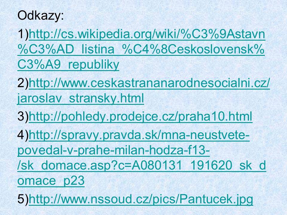 Odkazy: 1)http://cs.wikipedia.org/wiki/%C3%9Astavn %C3%AD_listina_%C4%8Ceskoslovensk% C3%A9_republikyhttp://cs.wikipedia.org/wiki/%C3%9Astavn %C3%AD_listina_%C4%8Ceskoslovensk% C3%A9_republiky 2)http://www.ceskastrananarodnesocialni.cz/ jaroslav_stransky.htmlhttp://www.ceskastrananarodnesocialni.cz/ jaroslav_stransky.html 3)http://pohledy.prodejce.cz/praha10.htmlhttp://pohledy.prodejce.cz/praha10.html 4)http://spravy.pravda.sk/mna-neustvete- povedal-v-prahe-milan-hodza-f13- /sk_domace.asp?c=A080131_191620_sk_d omace_p23http://spravy.pravda.sk/mna-neustvete- povedal-v-prahe-milan-hodza-f13- /sk_domace.asp?c=A080131_191620_sk_d omace_p23 5)http://www.nssoud.cz/pics/Pantucek.jpghttp://www.nssoud.cz/pics/Pantucek.jpg