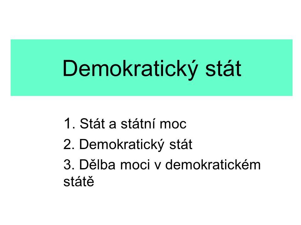 Demokratický stát 1. Stát a státní moc 2. Demokratický stát 3. Dělba moci v demokratickém státě