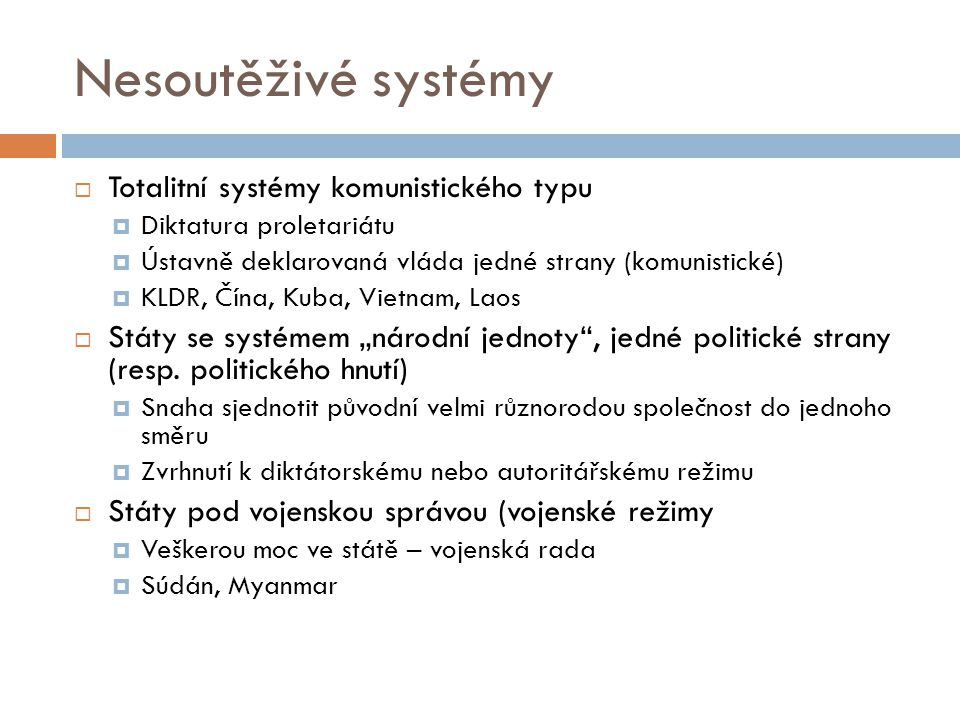 Nesoutěživé systémy  Totalitní systémy komunistického typu  Diktatura proletariátu  Ústavně deklarovaná vláda jedné strany (komunistické)  KLDR, Č