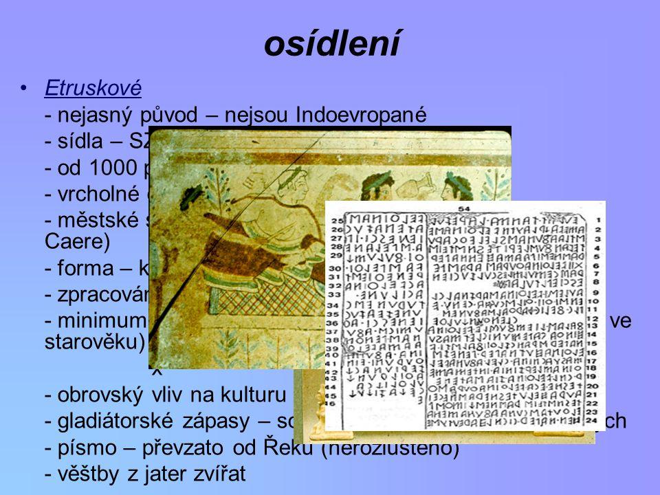 osídlení Etruskové - nejasný původ – nejsou Indoevropané - sídla – SZ Apeninského pol.