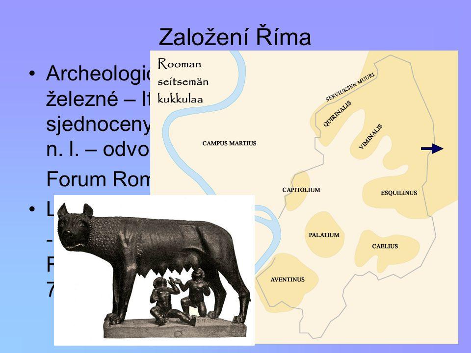 Založení Říma Archeologická bádání – osídlení z doby železné – Italikové (Sabinové), osady sjednoceny a ovládnuty Etrusky v 8.