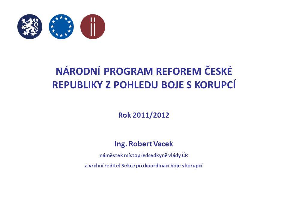 NÁRODNÍ PROGRAM REFOREM ČESKÉ REPUBLIKY Z POHLEDU BOJE S KORUPCÍ Rok 2011/2012 Ing.