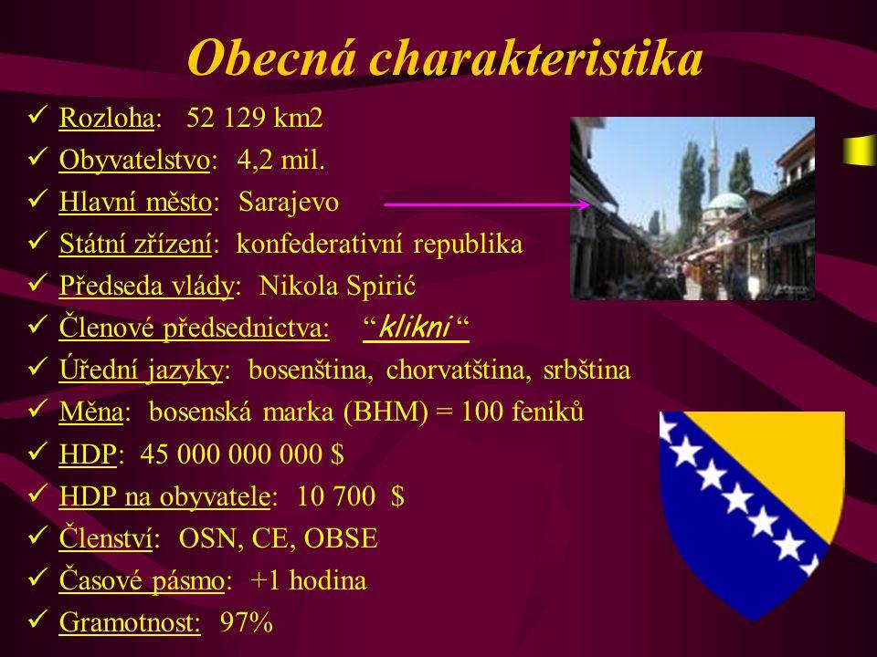 Obecná charakteristika R ozloha: 52 129 km2 O byvatelstvo: 4,2 mil. H lavní město: Sarajevo S tátní zřízení: konfederativní republika P ředseda vlády: