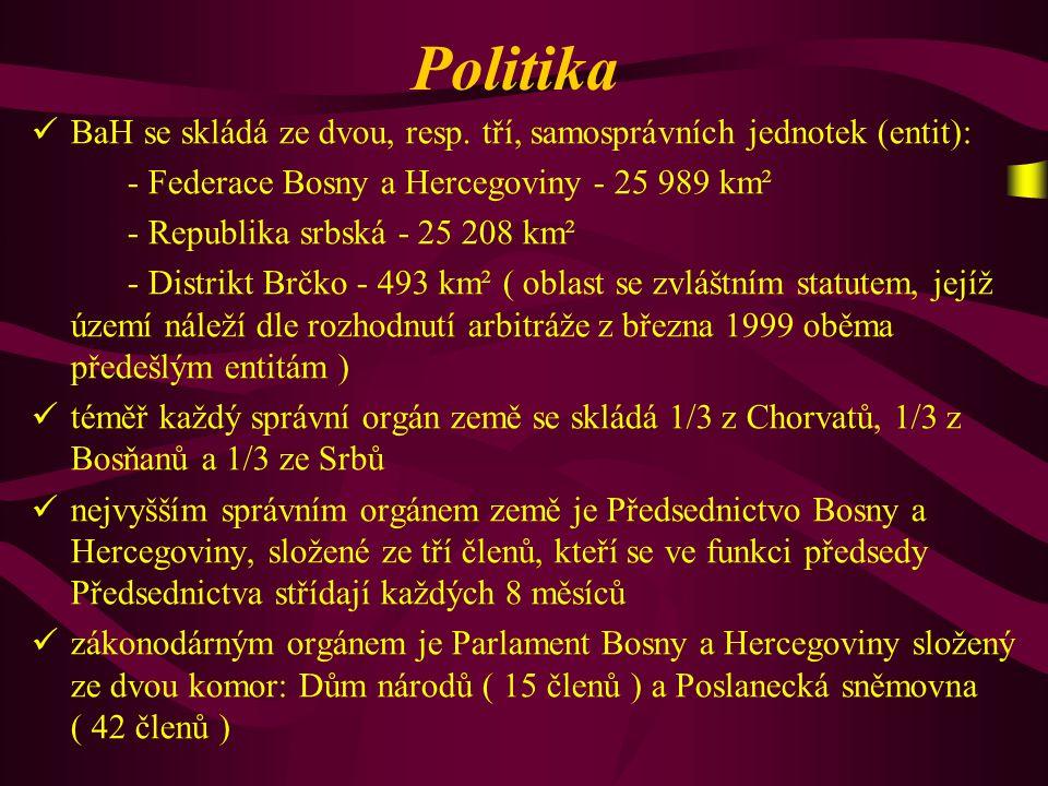 Politika B aH se skládá ze dvou, resp. tří, samosprávních jednotek (entit): - Federace Bosny a Hercegoviny - 25 989 km² - Republika srbská - 25 208 km