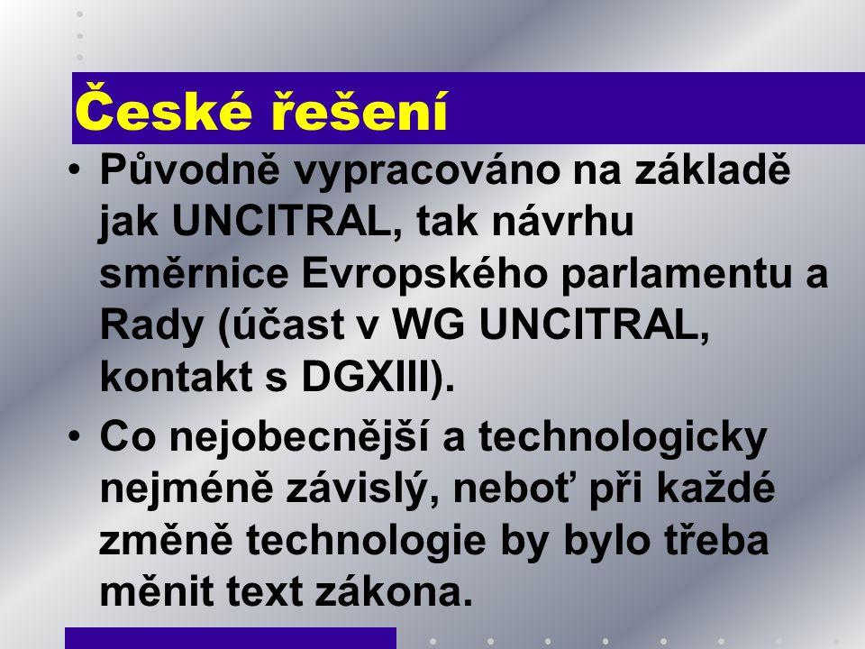 České řešení Původně vypracováno na základě jak UNCITRAL, tak návrhu směrnice Evropského parlamentu a Rady (účast v WG UNCITRAL, kontakt s DGXIII). Co