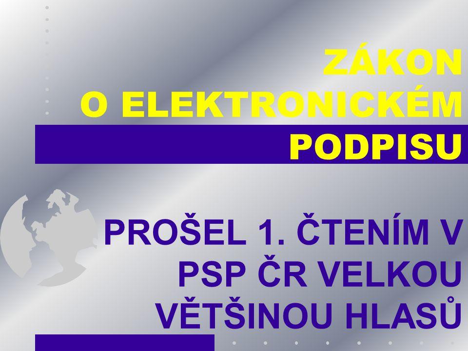 ZÁKON O ELEKTRONICKÉM PODPISU PROŠEL 1. ČTENÍM V PSP ČR VELKOU VĚTŠINOU HLASŮ