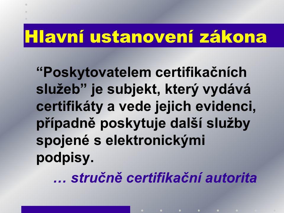 """Hlavní ustanovení zákona """"Poskytovatelem certifikačních služeb"""" je subjekt, který vydává certifikáty a vede jejich evidenci, případně poskytuje další"""