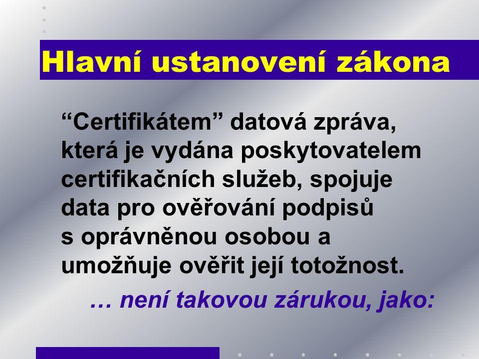 """Hlavní ustanovení zákona """"Certifikátem"""" datová zpráva, která je vydána poskytovatelem certifikačních služeb, spojuje data pro ověřování podpisů s oprá"""