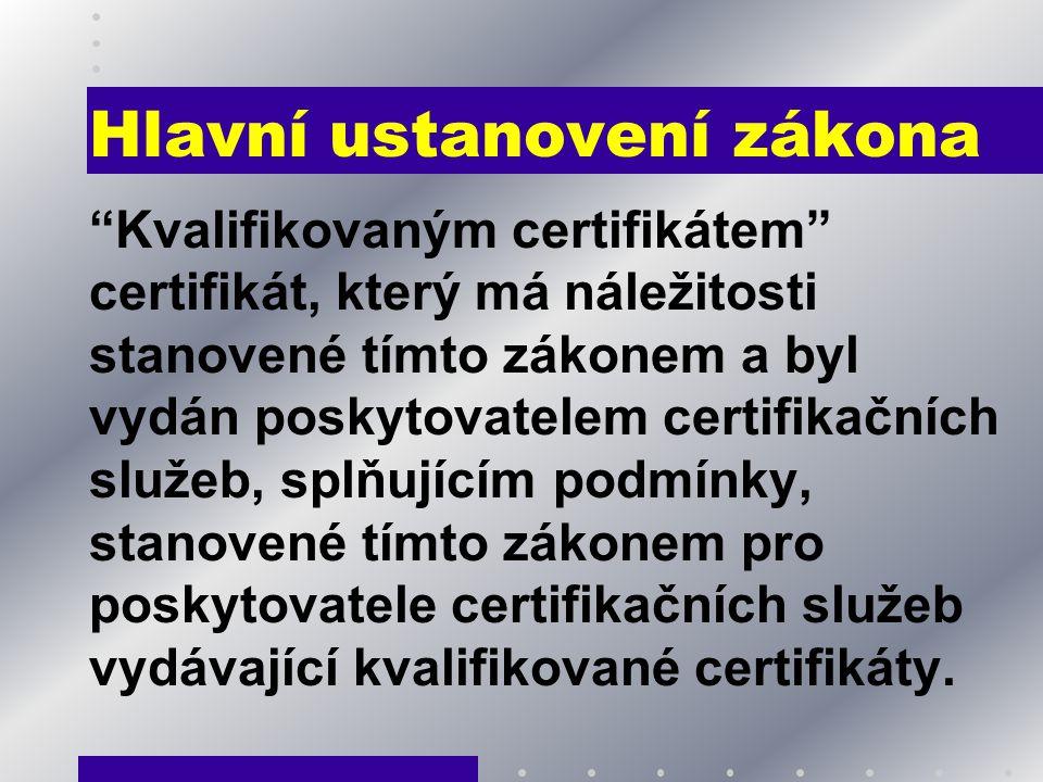 """Hlavní ustanovení zákona """"Kvalifikovaným certifikátem"""" certifikát, který má náležitosti stanovené tímto zákonem a byl vydán poskytovatelem certifikačn"""