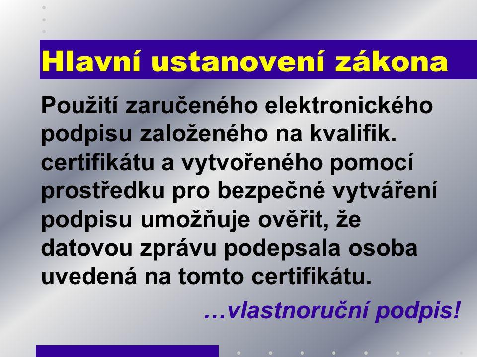 Hlavní ustanovení zákona Použití zaručeného elektronického podpisu založeného na kvalifik. certifikátu a vytvořeného pomocí prostředku pro bezpečné vy