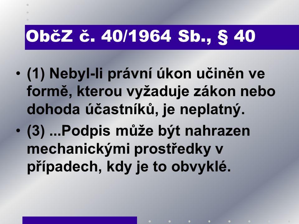 ObčZ č. 40/1964 Sb., § 40 (1) Nebyl-li právní úkon učiněn ve formě, kterou vyžaduje zákon nebo dohoda účastníků, je neplatný. (3)...Podpis může být na