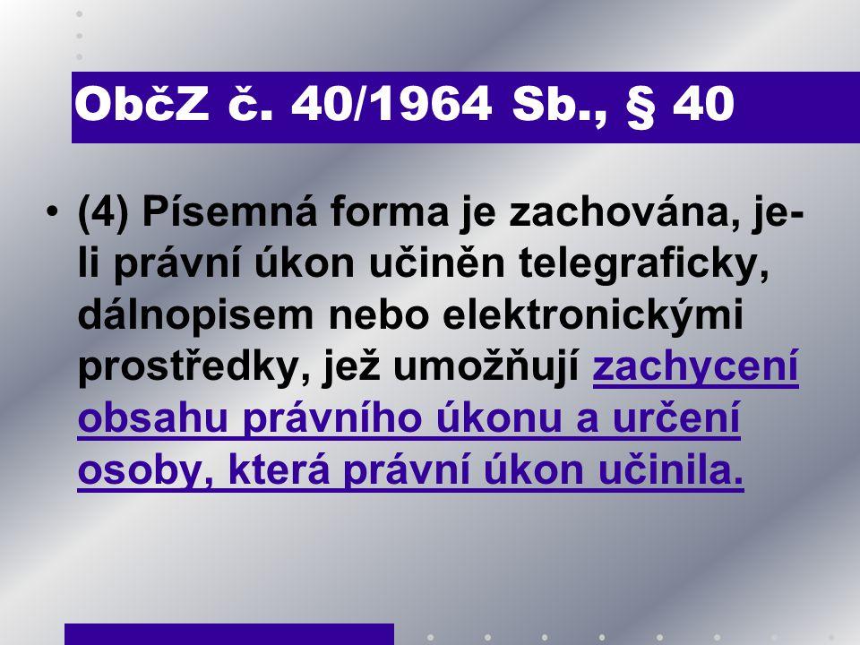 ObčZ č. 40/1964 Sb., § 40 (4) Písemná forma je zachována, je- li právní úkon učiněn telegraficky, dálnopisem nebo elektronickými prostředky, jež umožň