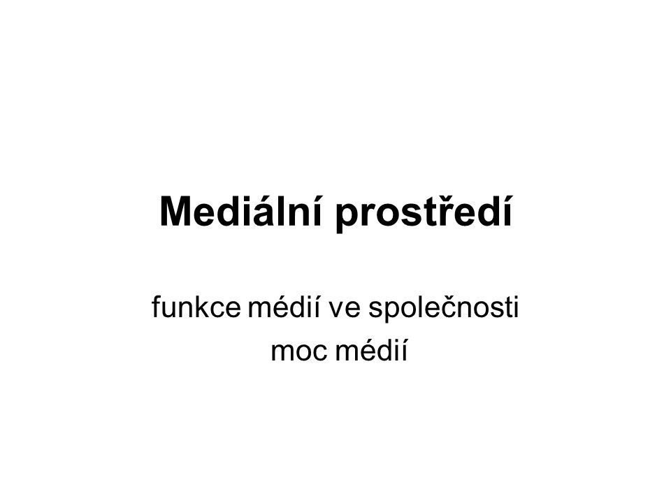 Mediální prostředí funkce médií ve společnosti moc médií