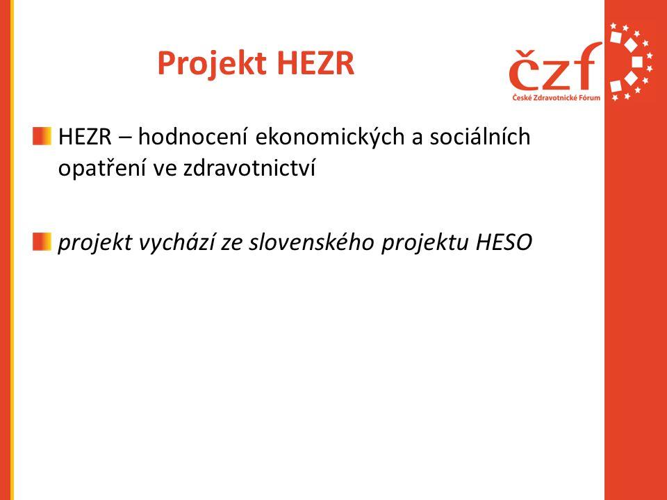 Projekt HEZR HEZR – hodnocení ekonomických a sociálních opatření ve zdravotnictví projekt vychází ze slovenského projektu HESO