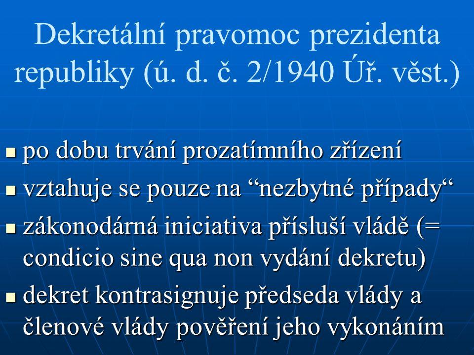 Dekretální pravomoc prezidenta republiky (ú. d. č. 2/1940 Úř. věst.) po dobu trvání prozatímního zřízení po dobu trvání prozatímního zřízení vztahuje